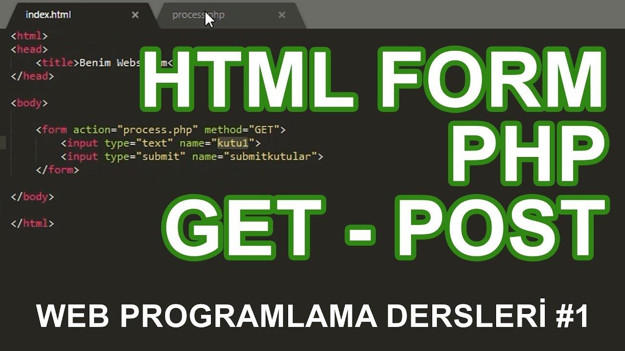 PHP ile GET ve POST Kullanarak HTML Form İşlemleri